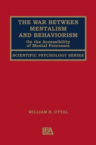 The War Between Mentalism and Behaviorism: On the Accessibility of Mental Processes (Scientific Psychology Series)  by  William R. Uttal