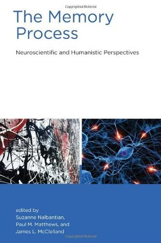The Memory Process: Neuroscientific and Humanistic Perspectives Suzanne Nalbantian Reynolds