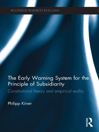 The Early Warning System for the Principle of Subsidiarity: Constitutional Theory and Empirical Reality  by  Philipp Kiiver