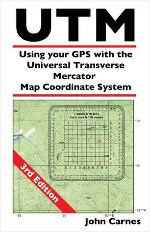 UTM Using your GPS with the Universal Transverse Mercator Coordinate System  by  John  Carnes