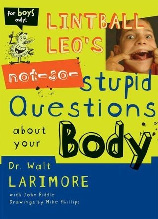 Lintball Leos Not-So-Stupid Questions About Your Body (2:52 Soul Gear) Walt Larimore