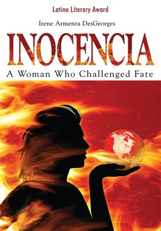 Inocencia: A Woman Who Challenged Fate  by  Irene Armenta DesGeorges