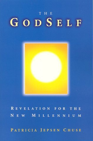 The Godself: Revelation for the New Millennium  by  Patricia Jepsen Chuse