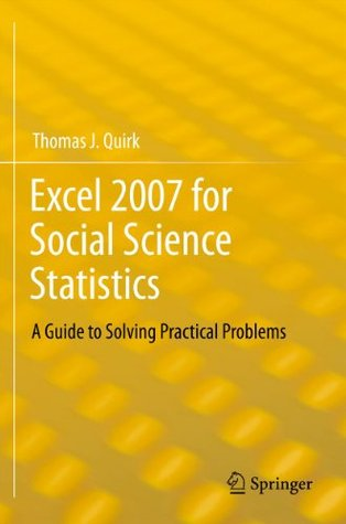 Excel 2007 for Social Science Statistics: A Guide to Solving Practical Problems Thomas J. Quirk