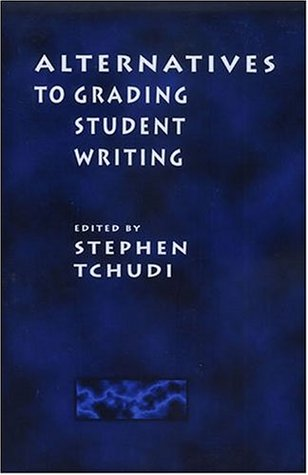 Alternatives to Grading Student Writing  by  Stephen Tchudi