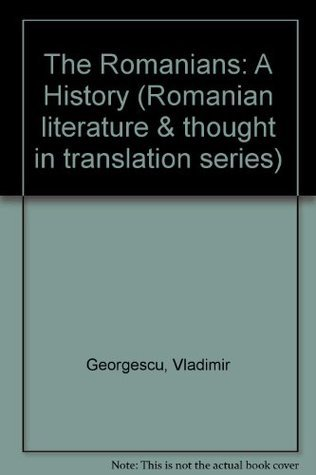 The Romanians: A History  by  Vlad Georgescu