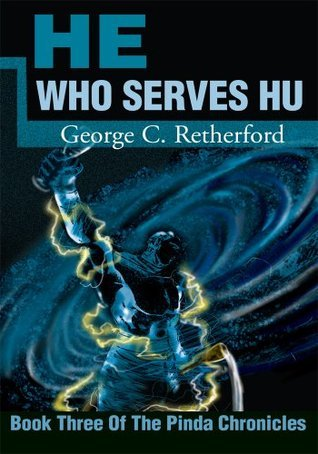 He Who Serves Hu: Book Three Of The Pinda Chronicles  by  George Retherford