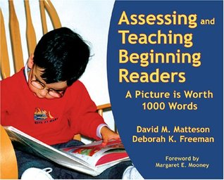 Assessing And Teaching Beginning Readers: A Picture Is Worth 1000 Words David M. Matteson