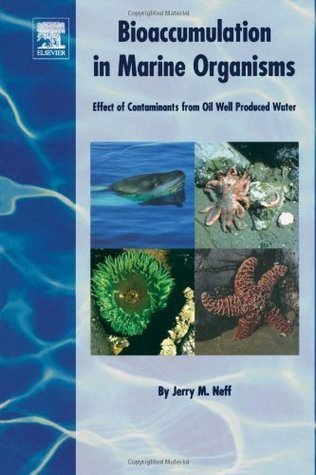 Bioaccumulation in Marine Organisms: Effect of Contaminants from Oil Well Produced Water J.M. Neff