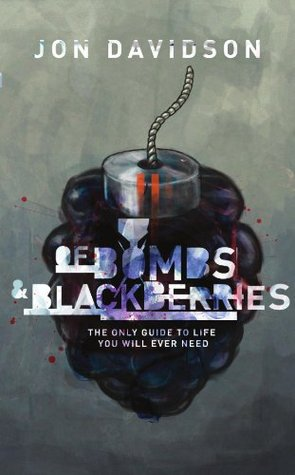 Of Bombs and Blackberries: The Only Guide to Life You Will Ever Need Jon Davidson