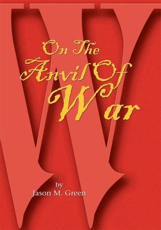 On The Anvil Of War Jason M. Green