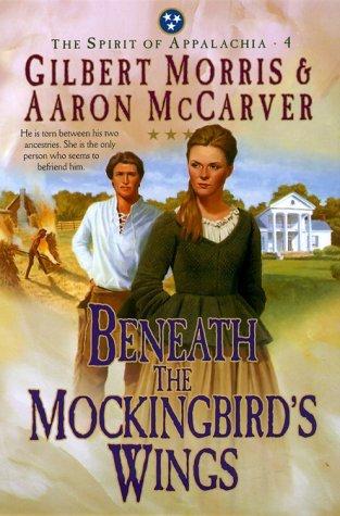 Beneath the Mockingbirds Wings (Spirit of Appalachia, #4) Gilbert Morris