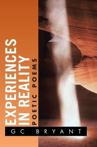 Experiences in Reality : Poetic Poems GC Bryant