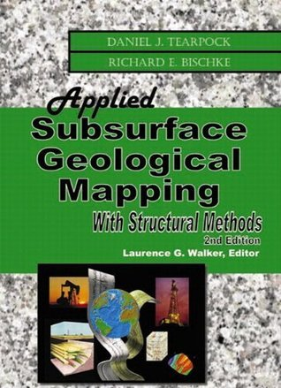 Applied Subsurface Geological Mapping with Structural Methods (2nd Edition) Daniel J. Tearpock
