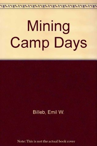 Mining Camp Days  by  Emil W. Billeb