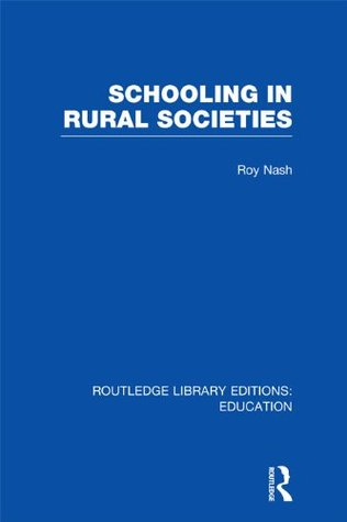 Schooling in Rural Societies (RLE Edu L): Volume 29 (Routledge Library Editions: Education)  by  Roy Nash