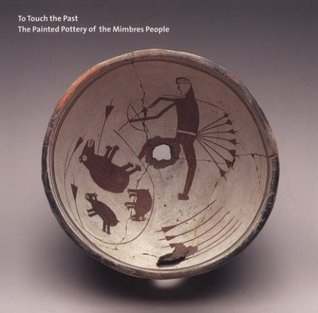 To Touch the Past: The Painted Pottery of the Mimbres People J.J. Brody