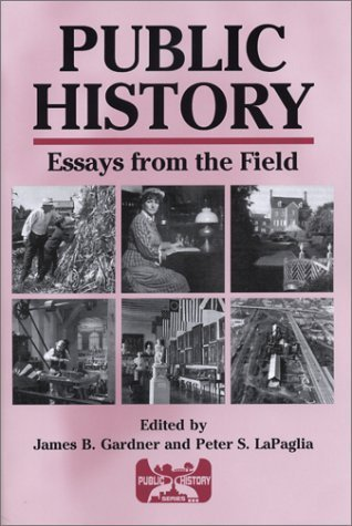Public History: Essays from the Field  by  James B. Gardner