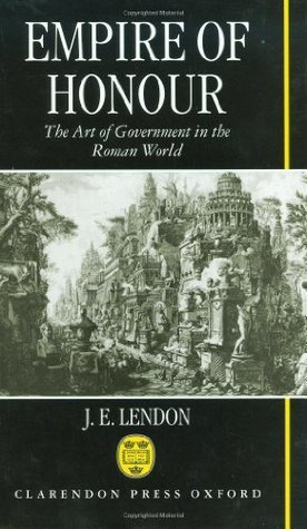 Empire of Honour: The Art of Government in the Roman World J.E. Lendon