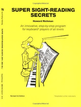 Super Sight-Reading Secrets: An Innovative, Step-By-Step Program for Musical Keyboard Players of All Levels  by  Howard Richman