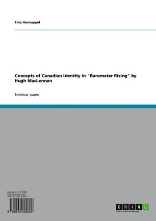 Concepts of Canadian Identity in Barometer Rising Hugh MacLennan by Tina Hannappel