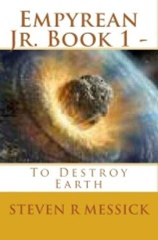 Empyrean Junior Book 1 - To Destroy Earth Steven R. Messick