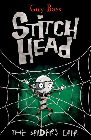 The Spiders Lair (Stitch Head, #4)  by  Guy Bass