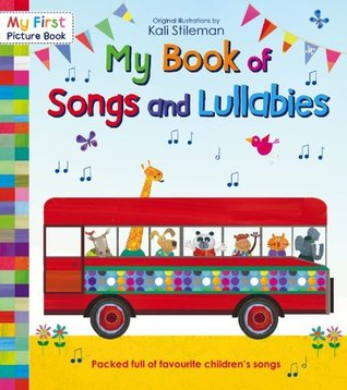 My Book of Songs and Lullabies (My First Picture Book)  by  Kali Stileman