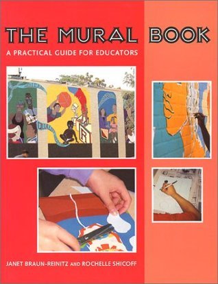 The Mural Book: A Practical Guide for Educators Janet Braun-Reinitz