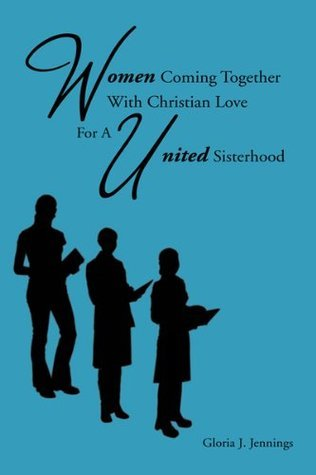 Women Coming Together With Christian Love For A United Sisterhood Gloria J.Jennings