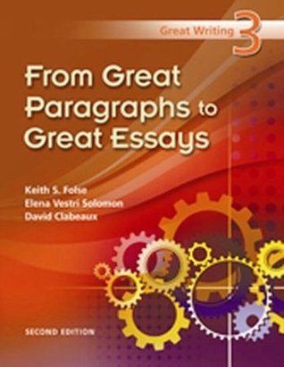 Great Writing 3: From Great Paragraphs to Great Essays  by  Keith S. Folse