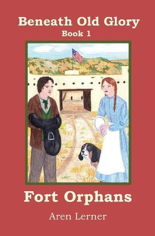 Fort Orphans (Beneath Old Glory #1)  by  Aren Lerner
