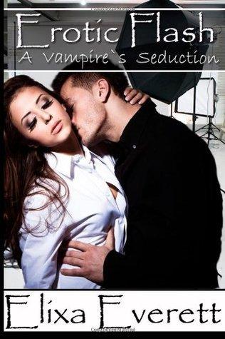 Erotic Flash: A Vampires Seduction Elixa Everett