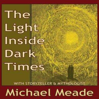 The Light Inside Dark Times Michael Meade