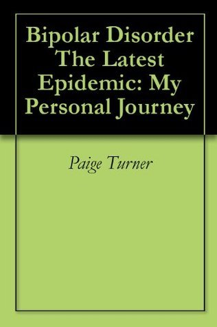 Bipolar Disorder The Latest Epidemic: My Personal Journey Paige Turner