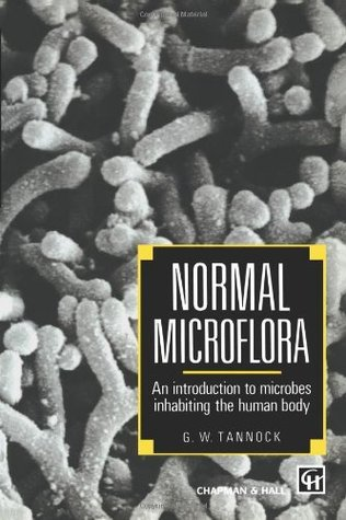 Medical Importance of the Normal Microflora  by  Gerald W. Tannock