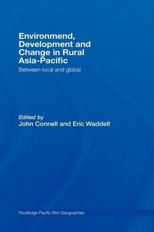 Environment,, Development and Change in Rural Asia-Pacific John Connell