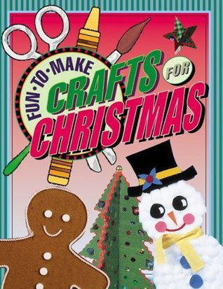 Fun-To-Make Crafts for Christmas  by  Tom Daning