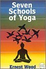 Seven Schools of Yoga  by  Ernest Egerton Wood