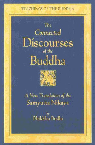 The Connected Discourses of the Buddha: A New Translation of the Samyutta Nikaya, 2 Vols. Bhikkhu Bodhi