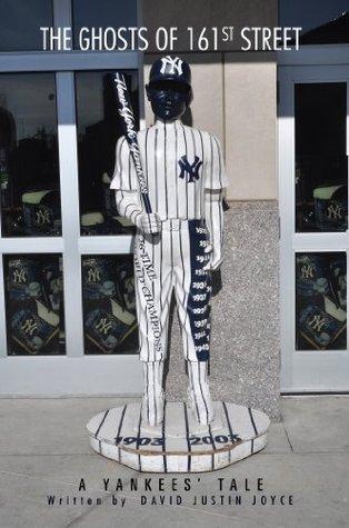 The Ghosts Of 161st Street : The 2009 Yankees Season  by  David J. Joyce