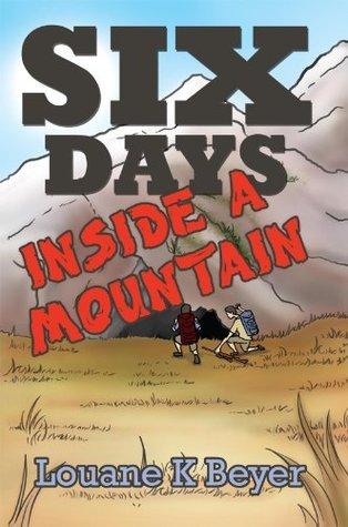 Six Days Inside A Mountain Louane K. Beyer
