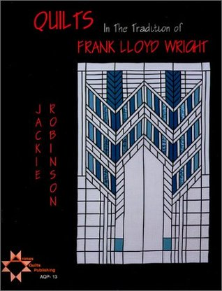 Quilts in the tradition of Frank Lloyd Wright Jackie  Robinson
