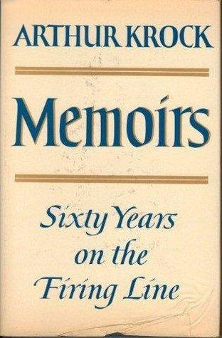 Memoirs Sixty Years On The Firing Line Arthur Krock