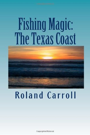 Fishing Magic: The Texas Coast  by  Roland Carroll