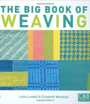 The Big Book of Weaving: Hand-Weaving in the Swedish Tradition. Laila Lundell and Elisabeth Windesj by Laila Lundell