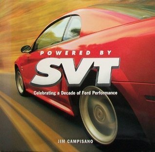 Powered  by  SVT: Celebrating a Decade of Ford Performance, Substance, Exclusivity, and Value by Jim Campisano