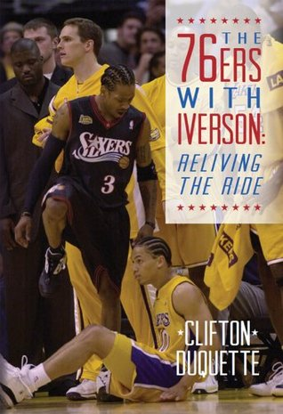 The 76ers with Iverson: Reliving the Ride  by  Clifton DuQuette