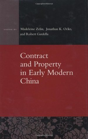 Contract and Property in Early Modern China Madeleine Zelin