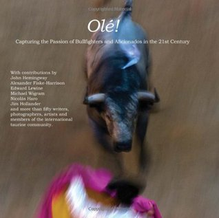 Olé!: Capturing the Passion of Bullfighters and Aficionados in the 21st Century Hal Marcovitz
